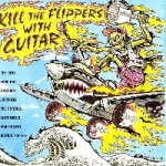 Kill The Flipper With The Guitar