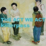 THE ACT WE ACT_killerpass
